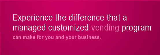 Experience the difference that a managed customized vending program can make for you and your business
